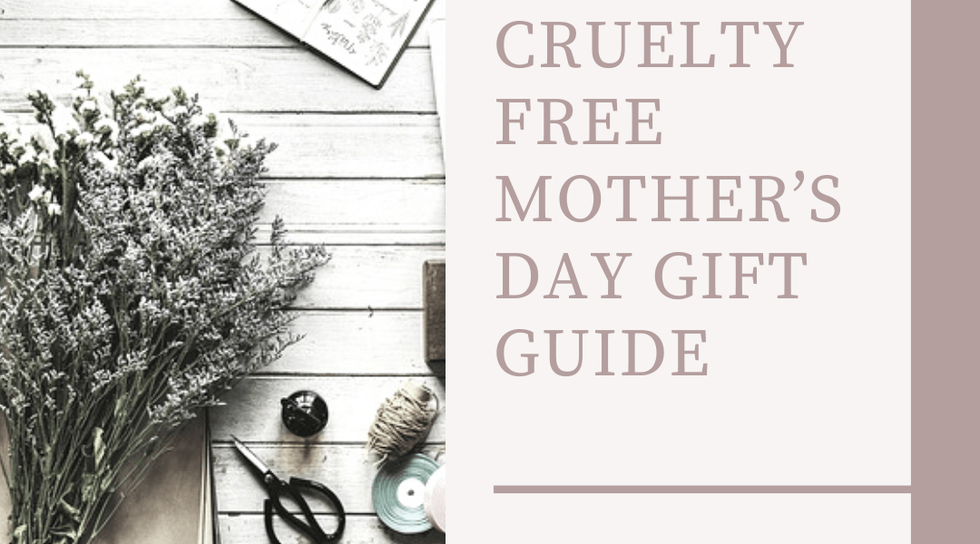 Cruelty Free Mother's Day Gift Guide